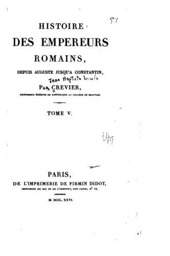 Histoire des empereurs Romains, depuis Auguste jusqu'à Constantin - Tome V