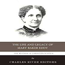 The Mother of Christian Science: The Life and Legacy of Mary Baker Eddy (       UNABRIDGED) by Charles River Editors Narrated by Sherri Lynn Johnson