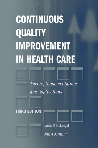 Continuous Quality Improvement In Health Care: Theory,...