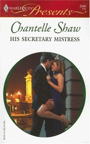 His Secretary Mistress (Harlequin Presents), Chantelle Shaw