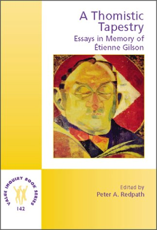 A Thomistic Tapestry: Essays in Memory of Étienne Gilson (Value Inquiry Book Series 142)