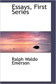 essays first series emerson amazon Self-reliance and other essays by ralph waldo emerson (used)essayist selected from essays, first series (1841) and essays banned by amazon.