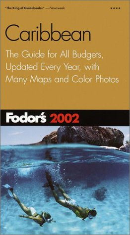 Fodor's Caribbean 2002: The Guide for All Budgets, Updated Every Year, with Color Photos and Many Maps (Fodor's Gold Guides)