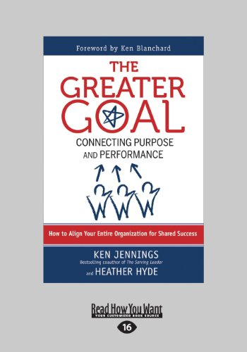 The Greater Goal: Connecting Purpose and Performance (Large Print 16pt)