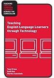 Teaching English Language Learners through Technology (Teaching English Language Learners Across the Curriculum)