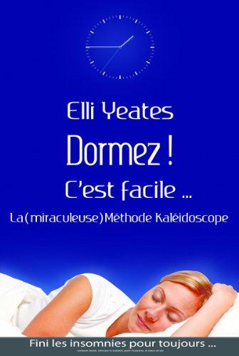 Couverture du livre Dormez !  C'est facile...  La (miraculeuse) Méthode Kaléidoscope   Comment dormir, retrouver le sommeil, guérir l'insomnie, et mieux dormir