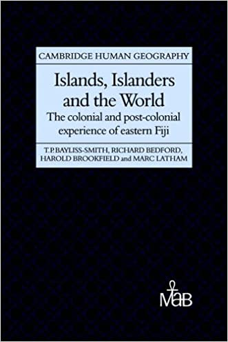 Islands, Islanders and the World: The Colonial and Post-colonial Experience of Eastern Fiji (Cambridge Human Geography)