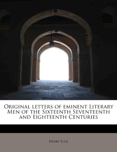 Original letters of eminent Literary Men of the Sixteenth Seventeenth and Eighteenth Centuries