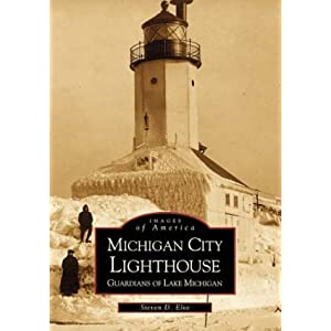 Michigan City Lighthouse:  Guardians of Lake Michigan   (IN)   (Images  of  America)