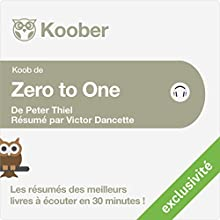 Résumé : Zero to One : Notes on Start Ups, or How to Build the Future de Peter Thiel et Blake Masters | Livre audio Auteur(s) : Victor Dancette Narrateur(s) : Alexandre Donders
