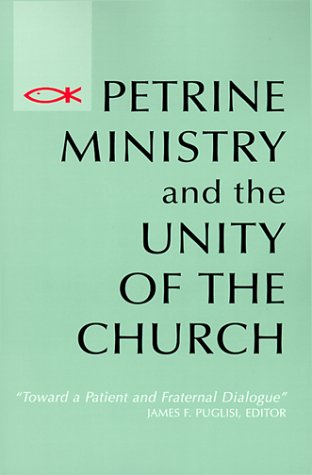 Petrine Ministry and the Unity of the Church (Theology), James F. Puglisi (ed.)