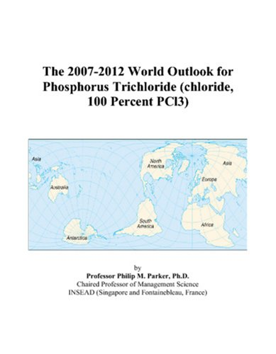 The 2007-2012 World Outlook for Phosphorus Trichloride (chloride, 100 Percent PCl3)