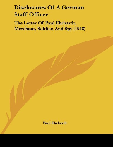 Disclosures of a German Staff Officer: The Letter of Paul Ehrhardt, Merchant, Soldier, and Spy (1918)