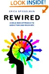 Rewired: A Bold New Approach To Addic...