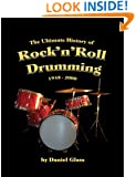 The Ultimate History of Rock'n'Roll Drumming: 1948-2000