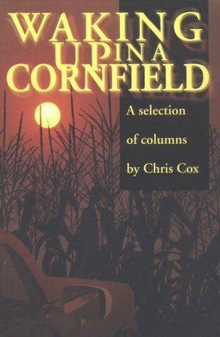 Waking Up In A Cornfield: Selected Columns