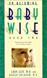 On Becoming Babywise: Book II Parenting Your Pre-Toddler 5 to 15 Months (0971453217) by Ezzo, Gary