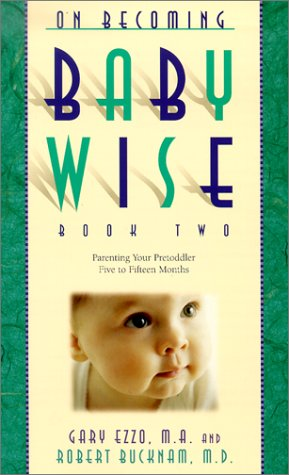 On Becoming Baby Wise: Book II (Parenting Your Pretoddler Five to Fifteen Months)