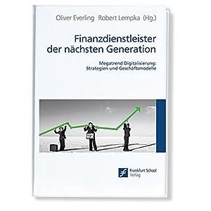 Finanzdienstleister der nächsten Generation: Megatrend Digitalisierung: Strategien und Geschäftsmo