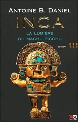 Inca, tome 3 : La Lumière du Machu Pichu de Antoine B. Daniel