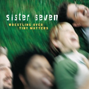 Sister Seven - Wrestling Over Tiny Matters