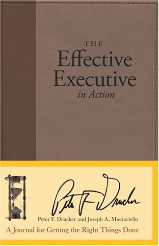 The Effective Executive in Action: A Journal for Getting the Right Things Done (Journal)Peter Ferdinand Drucker