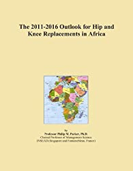 The 2011-2016 Outlook for Hip and Knee Replacements in Africa