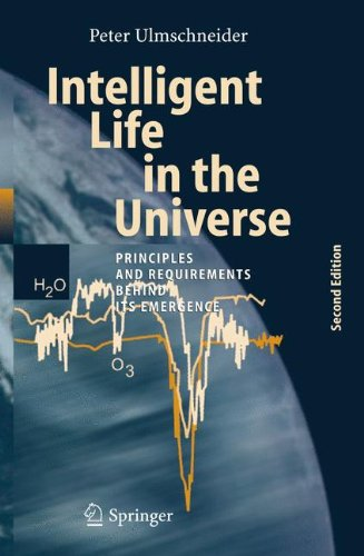 Intelligent Life In The Universe: Principles And Requirements Behind Its Emergence (Advances In Astrobiology And Biogeophysics)