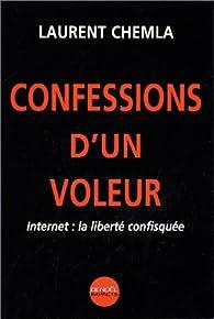 Confessions d'un voleur : Internet, la liberté confisquée par Laurent Chemla