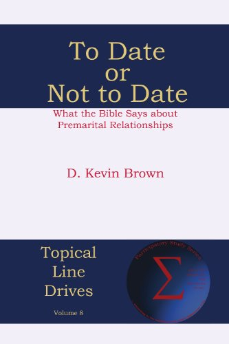To Date or Not to Date: What the Bible Says about Premarital Relationships (Topical Line Drives)