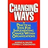 img - for Changing Ways: A Practical Tool for Implementing Change Within Organizations book / textbook / text book
