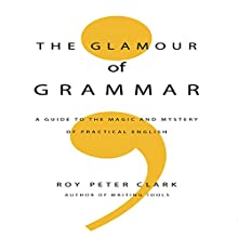 The Glamour of Grammar Audiobook by Roy Peter Clark Narrated by Roy Peter Clark