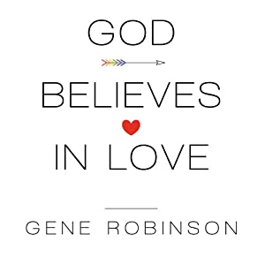 God Believes in Love: Straight Talk About Gay Marriage | [Gene Robinson]
