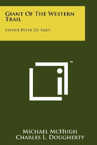 Giant Of The Western Trail: Father Peter De Smet