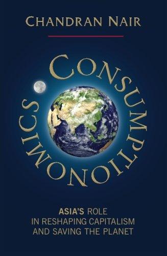 Consumptionomics: Asiens Rolle bei der Umgestaltung des Kapitalismus und die Rettung des Planeten