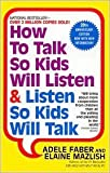 How To Talk So Kids Listen And Listen So Kids Will Talk Publisher: Turtleback