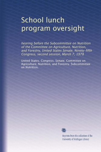 School Lunch Program Oversight: Hearing Before The Subcommittee On Nutrition Of The Committee On Agriculture, Nutrition, And Forestry, United States ... Congress, Second Session, March 7, 1978