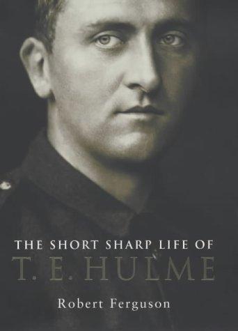 The Short Sharp Life of T.E.Hulme