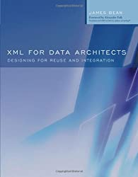 XML for Data Architects: Designing for Reuse and Integration (The Morgan Kaufmann Series in Data Management Systems)