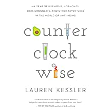 Counterclockwise: My Year of Hypnosis, Hormones, Dark Chocolate, and Other Adventures in the World of Anti-Aging (       UNABRIDGED) by Lauren Kessler Narrated by Hollis McCarthy