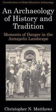 an-archaeology-of-history-and-tradition-moments-of-danger-in-the-annapolis-landscape-by-christopher-