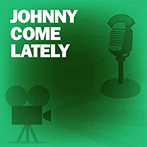 Johnny Come Lately (Dramatized) Radio/TV Program