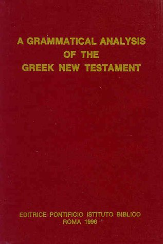 A Grammatical Analysis of the Greek New Testament: Unabridged