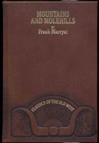 Mountains and Molehills (Classics of the Old West), Frank Marryat