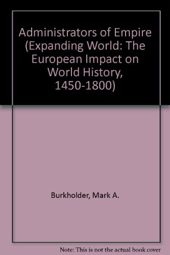 Administrators of Empire (Expanding World, the European Impact on World History, 1450-1800, Vol 22)