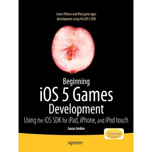 Beginning iOS 5 Games Development: Using the iOS SDK for iPad iPhone and iPod touch