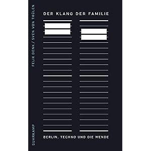 Der Klang der Familie: Berlin, Techno und die Wende (suhrkamp taschenbuch)