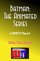 Batman: The Animated Series, A BRBTV Report (BRBTV Reports)
