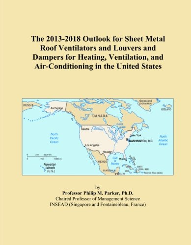 The 2013-2018 Outlook for Sheet Metal Roof Ventilators and Louvers and Dampers for Heating, Ventilation, and Air-Conditioning in the United States PDF