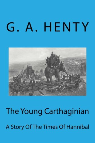 The Young Carthaginian: A Story Of The Times Of Hannibal: G. A. Henty: 9781475125955: Amazon.com: Books